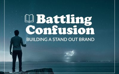 Building a Stand Out Brand (Part 1): Battling Confusion