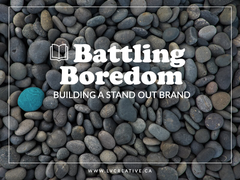 Building a Stand Out Brand (Part 2): Battling Boredom